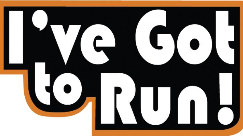 I've Got to Run!