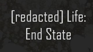[redacted] Life: End State (itch)