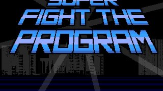 Super Fight the Program (itch)