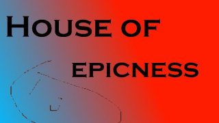 House of Epicness (itch)