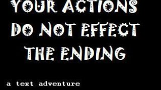 YOUR ACTIONS DO NOT EFFECT THE ENDING (itch)