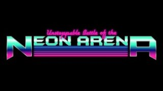Unstoppable Battle of the Neon Arena (itch)