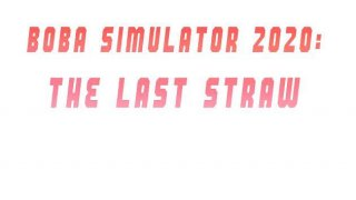 Boba Simulator 2020: The Last Straw (itch)
