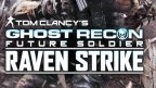 Tom Clancy's Ghost Recon: Future Soldier - Raven Strike