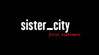 sister_city - first nightmare (itch)