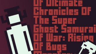 Dark Shadow Of Ultimate Chronicles Of The Super Ghost Samurai Of War: Rising Of Bugs Monsters (itch)