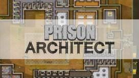 Альфа-версия Prison Architect принесла разработчикам19 миллионов