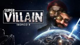 В новом DLC для Tropico5 Эль Президенте станет настоящим суперзлодеем