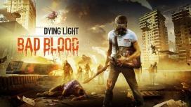 Dying Light: Bad Blood стала бесплатной для всех владельцев Dying Light