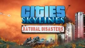 В Cities: Skylines игроки столкнутся с природными катаклизмами