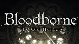 Bloodborne: The Old Hunters - Обзор