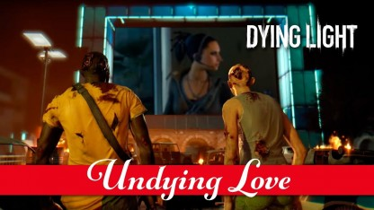 Dying Light. Трейлер Undying Love